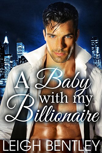 A Baby with my Billionaire: A New Adult Billionaire Romance  by  Leigh Bentley