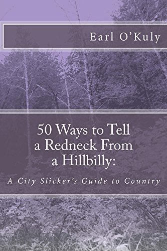 50 Ways to Tell a Redneck From a Hillbilly:: A City Slickers Guide Earl OKuly