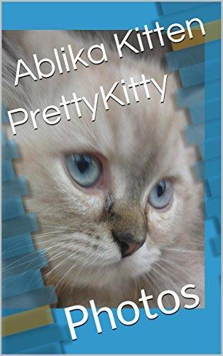 PrettyKitty: Photos (Ablika Kittens Book 2)  by  Ablika Kitten