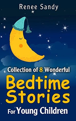 Collection Of 8 Wonderful Bedtime Stories: For Young Children  by  Renee Sandy