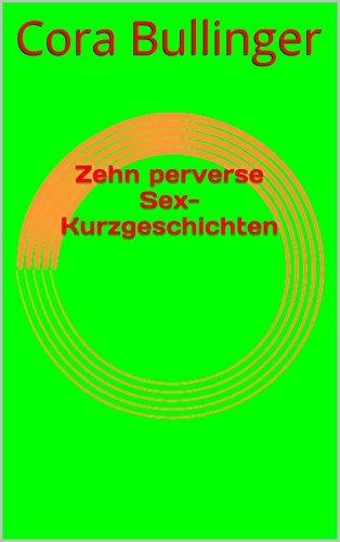 Zehn perverse Sex-Kurzgeschichten  by  Cora Bullinger