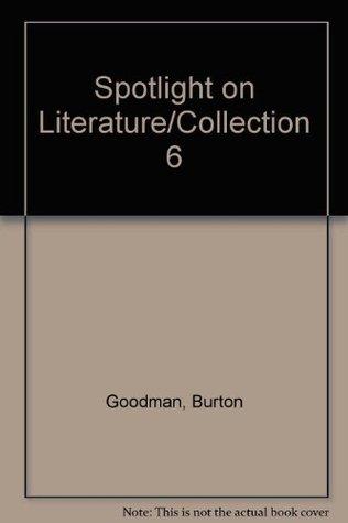 Spotlight on Literature/Collection 6  by  Burton Goodman