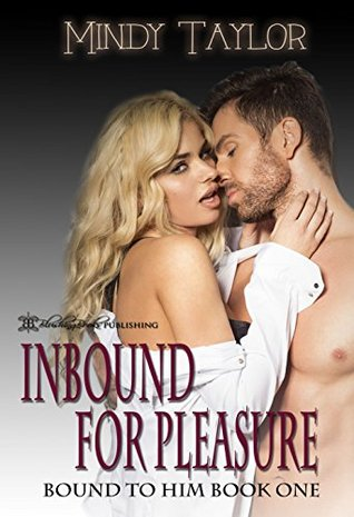 Inbound for Pleasure (Bound to Him Book 1)  by  Mindy Taylor