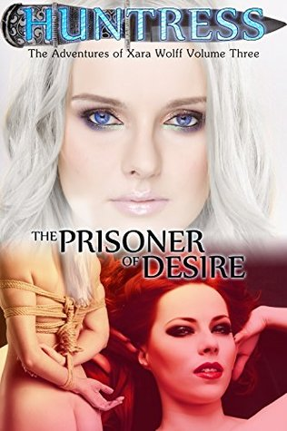 Huntress: The Prisoner of Desire (The Adventures of Xara Wolff Book 3)  by  Amanda Clover