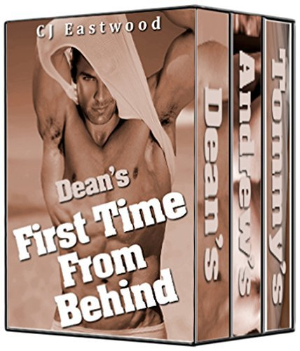 First Time From Behind Collection: 3 First Time Gay Erotic Stories  by  CJ Eastwood
