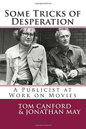 Some Tricks of Desperation: A Publicist at Work on Movies Tom Canford