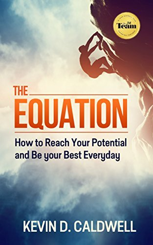 The Equation: How to Reach Your Potential and Be your Best Everyday Kevin Caldwell