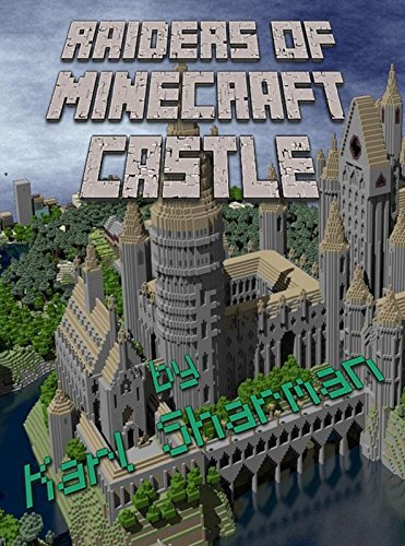Minecraft: Raiders of Minecraft Castle: A Fiction for Miners (The Minecraft Chronicles Book 2) Karl Sharman