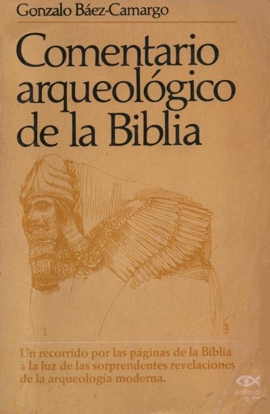 Comentario Arqueológico de la Biblia Gonzalo Baez Camargo