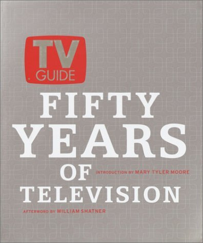 TV Guide: Fifty Years of Television  by  Mark Lasswell