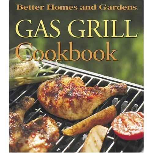Gas Grill Cookbook By Better Homes And Gardens Reviews