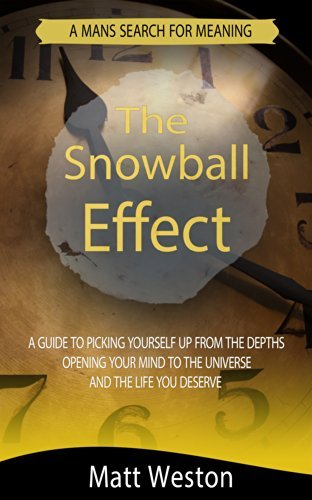 The Snowball Effect: A Guide to Picking Yourself up From the Depths and Opening Your Mind to the Universe to the Life you Deserve  by  Matt Weston