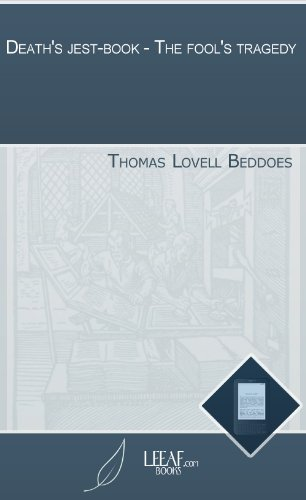 Deaths jest-book - The fools tragedy Thomas Lovell Beddoes