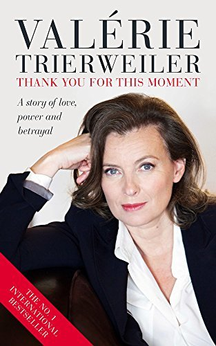 Thank You for This Moment: A Story of Love, Power and Betrayal  by  Valérie Trierweiler
