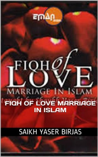 FIQH OF LOVE MARRIAGE IN ISLAM  by  Saikh Yaser Birjas