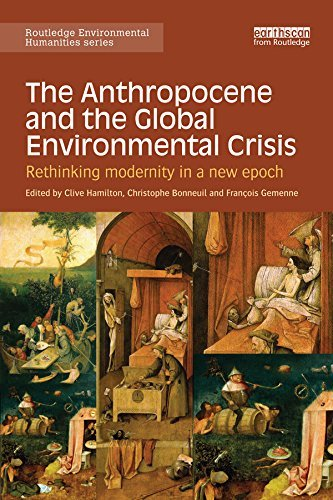 The Anthropocene and the Global Environmental Crisis: Rethinking modernity in a new epoch Clive Hamilton