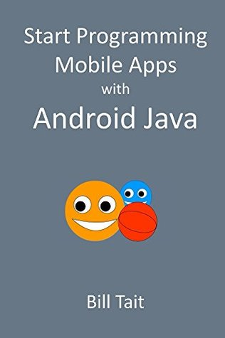 Start Programming Mobile Apps with Android Java Bill Tait