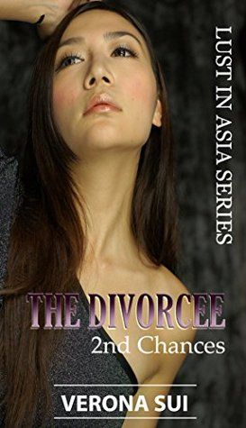 LUST IN ASIA - THE DIVORCEE: 2ND CHANCES VERONA SUI