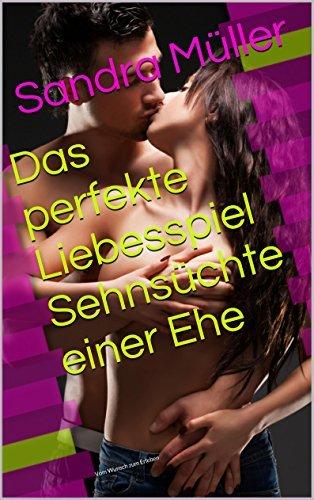 Das perfekte Liebesspiel Sehnsüchte einer Ehe  by  Sandra Müller