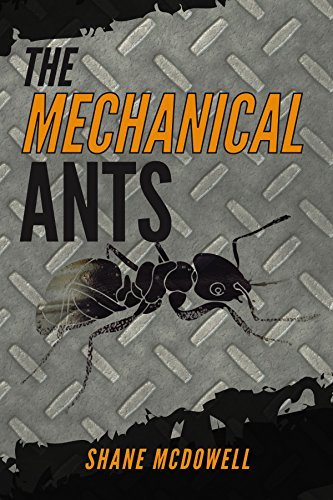 The Mechanical Ants  by  Shane McDowell