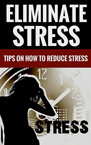 Eliminate Stress - Tips On How To Reduce Stress  by  Tony Mills And Ellen Robertson