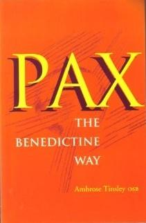 Pax: The Benedictine Way  by  Ambrose Tinsley