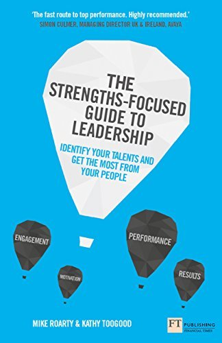 The Strengths-Focused Guide to Leadership: Identify Your Talents and Get the Most From Your Team Mike Roarty