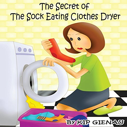 The Secret of the Sock Eating Clothes Dryer Kip Gienau
