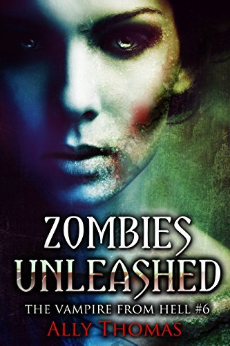 Zombies Unleashed (The Vampire from Hell #6)  by  Ally Thomas