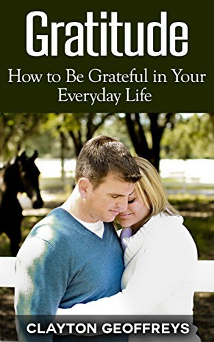 Gratitude: How to Be Grateful in Your Everyday Life Clayton Geoffreys