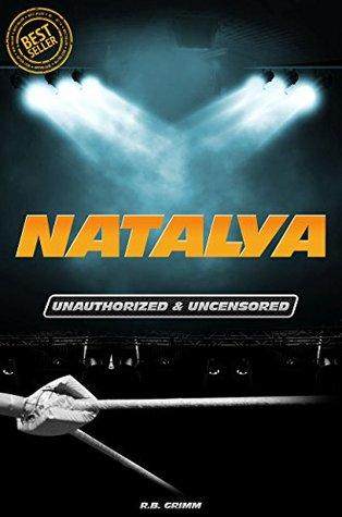 Natalya - Wrestling Unauthorized & Uncensored  by  Joe Riley