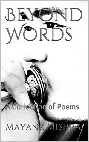 Beyond Words: A Collection of Poems Mayank Mishra