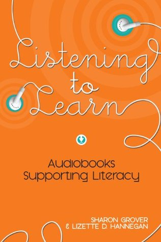 Listening to Learn: Audiobooks Supporting Literacy Lizette D. Hannegan