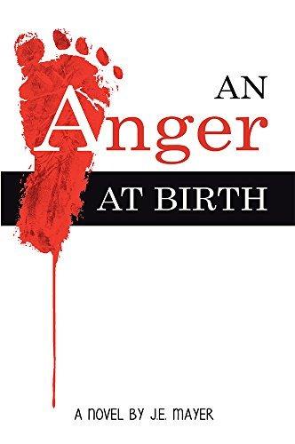 An Anger at Birth J.E.  Mayer