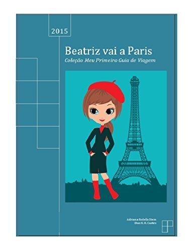 Beatriz vai a Paris (Coleção Meu Primeiro Guia de Viagem Livro 1)  by  Adriana Stein