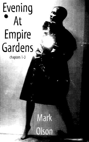 Evening At Empire Gardens: Chapters 1 - 3  by  Mark Olson