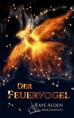 Der Feuervogel (Märchenhaft 1) Kaye Alden