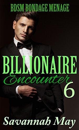 BILLIONAIRE Encounter 6: BDSM Bondage Menage Romance  by  Savannah May