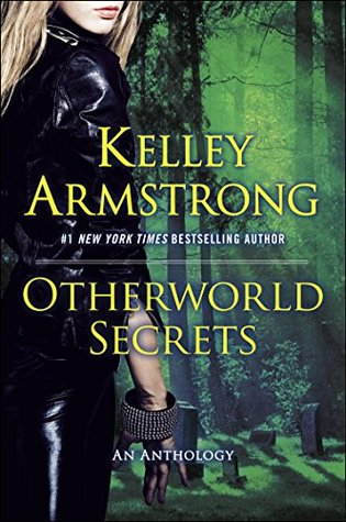 Otherworld Secrets: An Anthology (An Otherworld Novel)  by  Kelley Armstrong