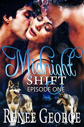 Midnight Shift: Episode One (Midnight Shift #1) Reneé George