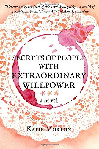 Secrets of People With Extraordinary Willpower  by  Katie  Morton