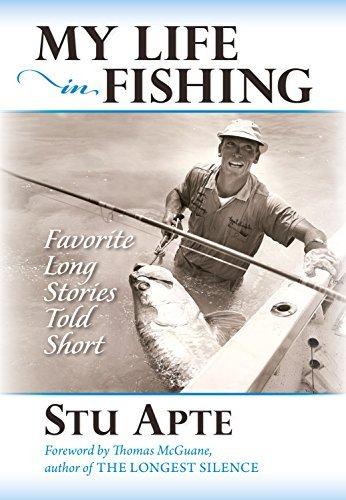 My Life in Fishing: Favorite Long Stories Told Short  by  Stu Apte