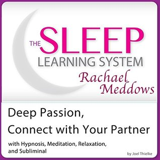 Deep Passion, Connect with Your Partner: Hypnosis, Meditation and Subliminal - The Sleep Learning System Featuring Rachael Meddows Joel Thielke