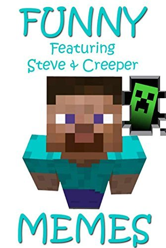 Minecraft: A Collection of the Best Hilarious Memes, Jokes and Pictures featuring Steve and the Creeper  by  Steve Meme