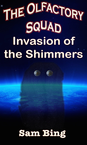 The Olfactory Squad: Invasion of the Shimmers Sam Bing