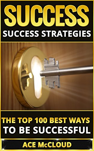 Success: Success Strategies- The Top 100 Best Ways To Be Successful  by  Ace McCloud