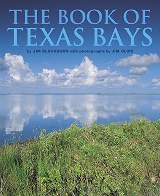 The Book of Texas Bays (Gulf Coast Books, sponsored  by  Texas A&M University-Corpus Christi) by James B. Blackburn