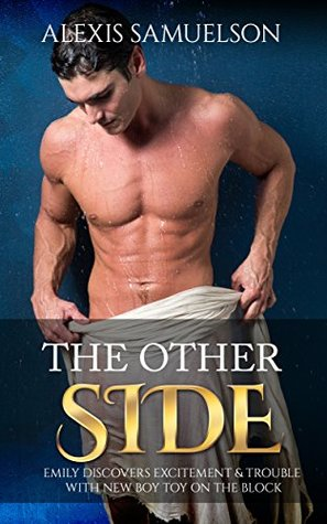 Womens Fiction: Romance, Contemporary, New Adult & College, The Other Side: Emily Discovers Excitement & Trouble with The New Boy Toy on The Block (romance ... hot romance book series, romance harlequin)  by  Alexis Samuelson