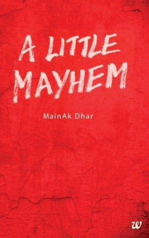 A LITTLE MAYHEM Mainak Dhar