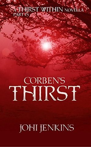 Corbens Thirst: The Thirst Within Part 1.5 Johi Jenkins